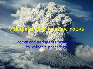 Volcanism and volcanic rocks