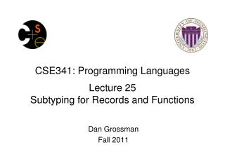 CSE341: Programming Languages  Lecture 25 Subtyping for Records and Functions