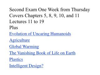 Second Exam One Week from Thursday Covers Lectures 11 to 19 Plus  Evolution of Uncaring Humanoids  Agriculture  Global W
