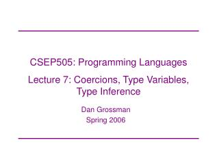 CSEP505: Programming Languages  Lecture 7: Coercions, Type Variables, Type Inference