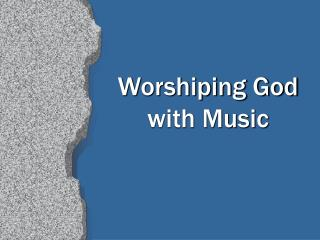 Worshiping God       with Music