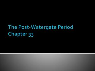 The Post-Watergate Period Chapter 33