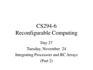 CS294-6 Reconfigurable Computing