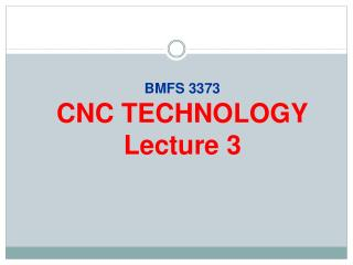 BMFS 3373 CNC TECHNOLOGY Lecture 3