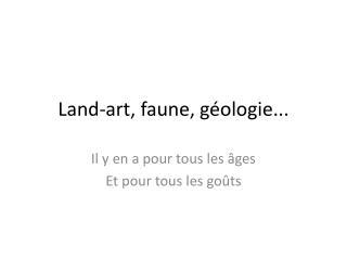 Land-art, faune, g ologie...