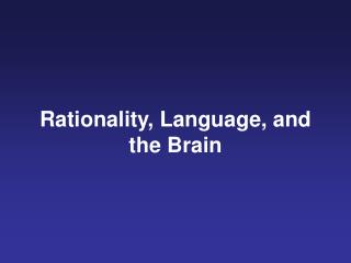 Rationality, Language, and  the Brain