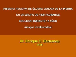 PRIMERA RECIDIVA DE  LCERA VENOSA DE LA PIERNA  EN UN GRUPO DE 1000 PACIENTES   SEGUIDOS DURANTE 17 A OS  riesgos involu