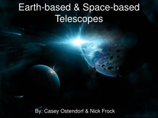Earth-based  Space-based Telescopes