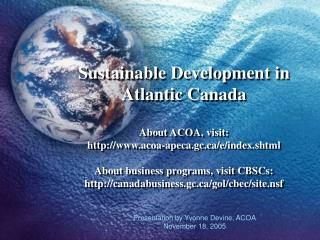 Sustainable Development in Atlantic Canada  About ACOA, visit: acoa-apeca.gc