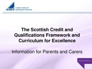 The Scottish Credit and  Qualifications Framework and  Curriculum for Excellence   Information for Parents and Carers