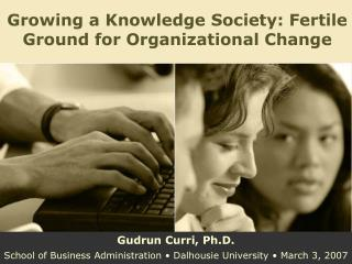 Growing a Knowledge Society: Fertile Ground for Organizational Change