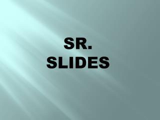 SR. SLIDES