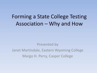 Forming a State College Testing Association   Why and How