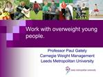 Work with overweight young people.