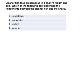 Cleaner fish feed on parasites in a sharks mouth and gills. Which of the following best describes the relationship betwe