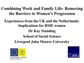 Combining Work and Family Life: Removing the Barriers to Women s Progression