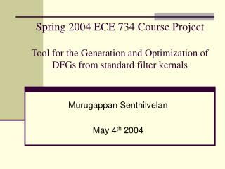 Spring 2004 ECE 734 Course Project  Tool for the Generation and Optimization of DFGs from standard filter kernals