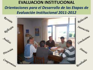 EVALUACION INSTITUCIONAL Orientaciones para el Desarrollo de las Etapas de Evaluaci n Institucional 2011-2012