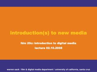 Introductions to new media  fdm 20c: introduction to digital media lecture 02.10.2008