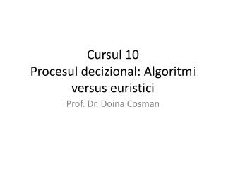 Cursul 10 Procesul decizional: Algoritmi versus euristici