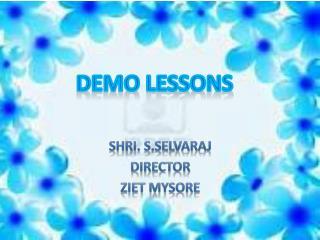 Shri. S.Selvaraj Director ZIET Mysore