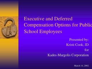 Executive and Deferred  Compensation Options for Public School Employees