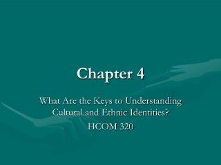 What Are the Keys to Understanding Cultural and Ethnic Identities HCOM 320
