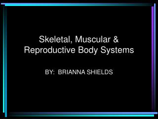 Skeletal, Muscular  Reproductive Body Systems