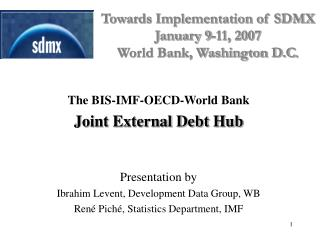 The BIS-IMF-OECD-World Bank   Joint External Debt Hub   Presentation by Ibrahim Levent, Development Data Group, WB Ren