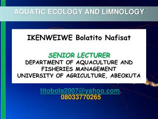 IKENWEIWE Bolatito Nafisat  SENIOR LECTURER DEPARTMENT OF AQUACULTURE AND FISHERIES MANAGEMENT UNIVERSITY OF AGRICULTURE