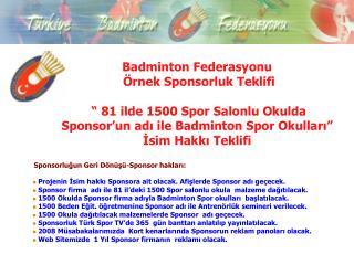 Badminton Federasyonu   rnek Sponsorluk Teklifi     81 ilde 1500 Spor Salonlu Okulda Sponsor un adi ile Badminton Spor O