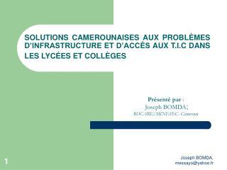 SOLUTIONS CAMEROUNAISES AUX PROBL MES D INFRASTRUCTURE ET D ACC S AUX T.I.C DANS LES LYC ES ET COLL GES
