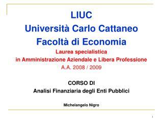 LIUC Universit  Carlo Cattaneo Facolt  di Economia Laurea specialistica  in Amministrazione Aziendale e Libera Professio