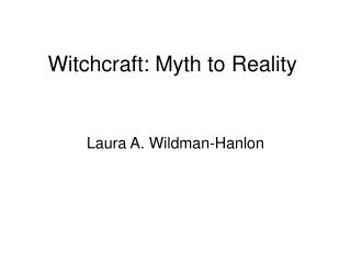 Witchcraft: Myth to Reality