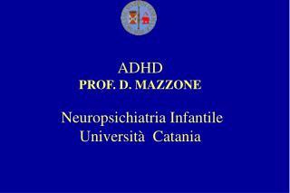 IL BAMBINO IRREQUIETO: ASPETTI EDUCAZIONALI E TERAPEUTICI        ADHD  PROF. D. MAZZONE   Neuropsichiatria Infantile  Un