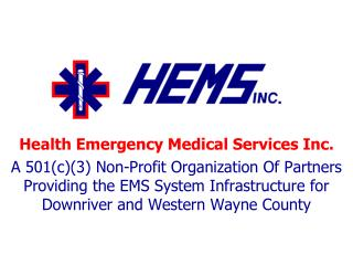 Health Emergency Medical Services Inc. A 501c3 Non-Profit Organization Of Partners Providing the EMS System Infrastructu