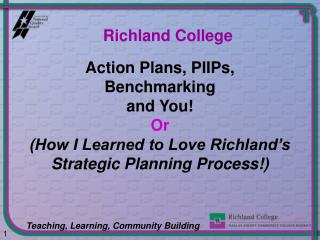 Action Plans, PIIPs, Benchmarking  and You Or How I Learned to Love Richland s Strategic Planning Process