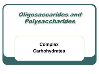 Oligosaccarides and Polysaccharides