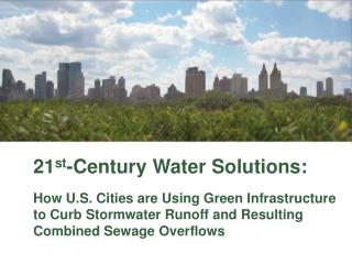 21st-Century Water Solutions:  How U.S. Cities are Using Green Infrastructure  to Curb Stormwater Runoff and Resulting C