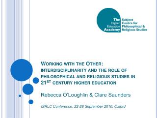Working with the Other: interdisciplinarity and the role of philosophical and religious studies in 21st century higher e
