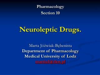 Pharmacology Section 10   Neuroleptic Drugs.   Marta J zwiak-Bebenista Department of Pharmacology Medical University of