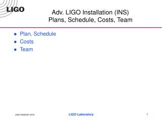 Adv. LIGO Installation INS Plans, Schedule, Costs, Team