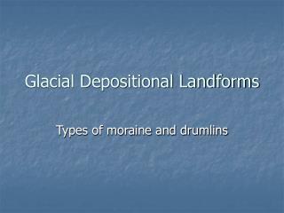 Glacial Depositional Landforms