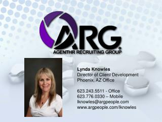 Lynda Knowles Director of Client Development  Phoenix, AZ Office  623.243.5511 - Office  623.776.0330   Mobile lknowlesa
