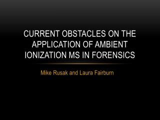 CURRENT OBSTACLES ON THE APPLICATION OF AMBIENT IONIZATION MS IN FORENSICS