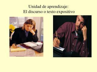 Unidad de aprendizaje:  El discurso o texto expositivo