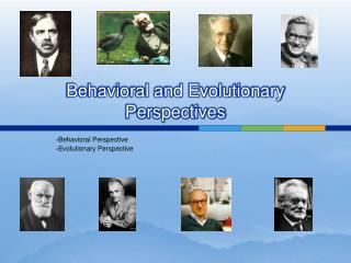 Behavioral and Evolutionary Perspectives