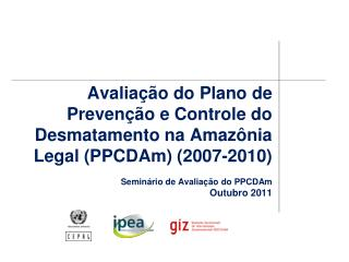 Avalia  o do Plano de Preven  o e Controle do Desmatamento na Amaz nia Legal PPCDAm 2007-2010  Semin rio de Avalia  o do