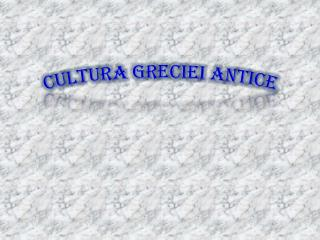 CULTURA GRECIEI ANTICE