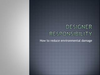 Designer responsibility